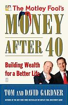 The Motley Fool's money after 40 : building wealth for a better life
