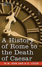 A history of Rome to the death of Caesar