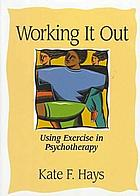 Working it out : using exercise in psychotherapy