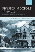 Physics in Oxford, 1839-1939 laboratories, learning, and college life