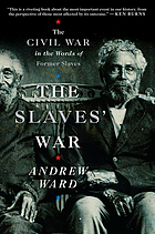 The slaves' war : the Civil War in the words of former slaves