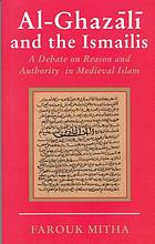 Al-Ghazālī and the Ismailis : a debate on reason and authority in medieval Islam
