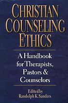 Christian counseling ethics : a handbook for therapists, pastors & counselors