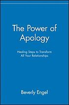 The power of apology : healing steps to transform all your relationships