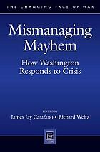 Mismanaging mayhem : how Washington responds to crisis