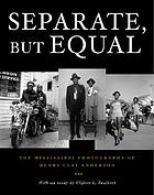 Separate, but equal : the Mississippi photographs of Henry Clay Anderson