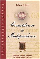 Countdown to independence : a revolution of ideas in England and her American colonies : 1760-1776