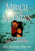 Miracle on the mountain : a true tale of faith and survival