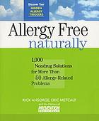 Allergy free naturally : 1,000 nondrug solutions for more than 50 allergy-related problems