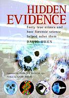 Hidden evidence : 40 true crimes and how forensic science helped solve them