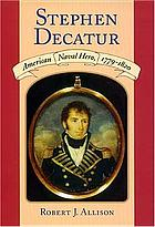 Stephen Decatur : American naval hero, 1779-1820