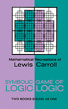 "Lewis Carroll's Symbolic logic : part I, Elementary, 1896, fifth edition, part II, Advanced, never previously published : together with letters from Lewis Carroll to eminent nineteenth-century logicians and to his ""logical sister,"" and eight versions of the Barber-shop paradox"
