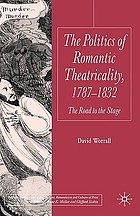 The politics of Romantic theatricality, 1787-1832 : the road to the stage