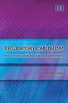 Regulatory capitalism : how it works, ideas for making it work better