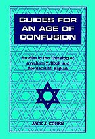Guides for an age of confusion : studies in the thinking of Avraham Y. Kook and Mordecai M. Kaplan