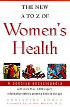 The new A to Z of women's health : a concise encyclopedia