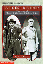 A house divided : the lives of Ulysses S. Grant and Robert E. Lee
