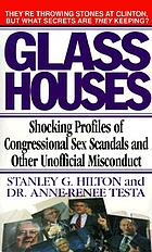 Glass houses : shocking profiles of congressional sex scandals and other unofficial misconduct