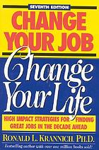 Change your job, change your life : high impact strategies for finding great jobs in the decade ahead