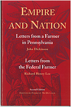 Empire and nation: Letters from a farmer in Pennsylvania, John Dickinson. Letters from the Federal farmer, Richard Henry Lee