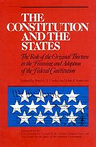 The Constitution and the states : the role of the original thirteen in the framing and adoption of the Federal Constitution