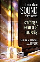 The certain sound of the trumpet : crafting a sermon of authority