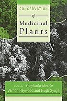 The Conservation of medicinal plants : proceedings of an international consultation, 21-27 March 1988 held at Chiang Mai, Thailand