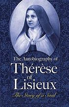 The autobiography of Thérèse of Lisieux : the story of a soul