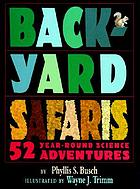 Backyard safaris : 52 year-round science adventures