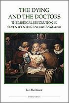 The dying and the doctors : the medical revolution in seventeenth-century England