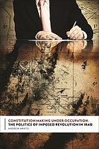 Constitution making under occupation : the politics of imposed revolution in Iraq