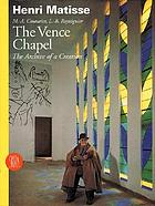 The Vence Chapel : the archive of a creation