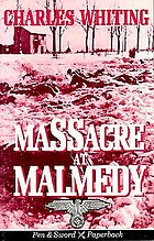 Massacre at Malmedy; the story of Jochen Peiper's battle group, Ardennes, December, 1944