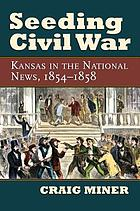 Seeding Civil War : Kansas in the national news, 1854-1858