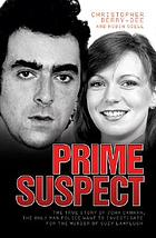 Prime suspect : the true story of John Cannan, the only man police want to investigate for the murder of Suzy Lamplugh