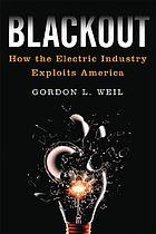 Blackout : how the electric industry exploits America