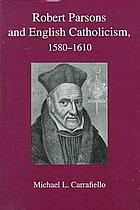 Robert Parsons and English Catholicism, 1580-1610