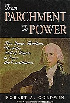 From parchment to power : how James Madison used the Bill of Rights to save the Constitution