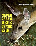 Never grab a deer by the ear