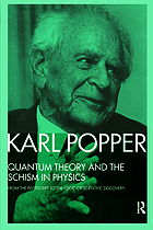 Quantum theory and the schism in physics : from the postscript to the logic of scientific discovery