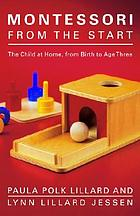 Montessori from the start : the child at home from birth to age three