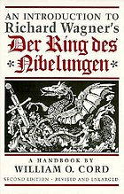 An introduction to Richard Wagner's Der Ring des Nibelungen : a handbook