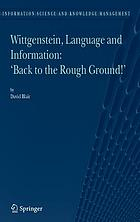 WITTGENSTEIN, LANGUAGE AND INFORMATION Back to the Rough Ground