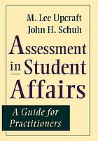 Assessment in student affairs : a guide for practitionersAssessment in student affairs