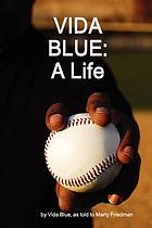 Vida Blue : a life