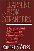 Learning from strangers : the art and method of qualitative interview studies