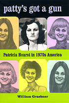Patty's got a gun : Patricia Hearst in 1970s America