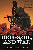 Drugs, oil, and war : the United States in Afghanistan, Colombia, and Indochina