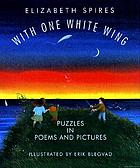 With one white wing : puzzles in poems and pictures