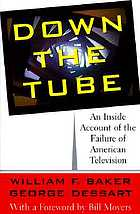 Down the tube : an inside account of the failure of American television